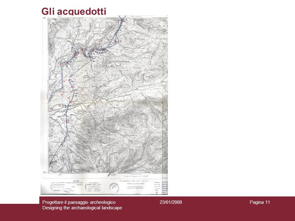 23/01/2008Progettare il paesaggio archeologico Designing the archaeological landscape Pagina 11 Gli acquedotti