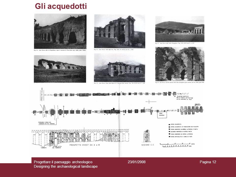 23/01/2008Progettare il paesaggio archeologico Designing the archaeological landscape Pagina 12 Gli acquedotti