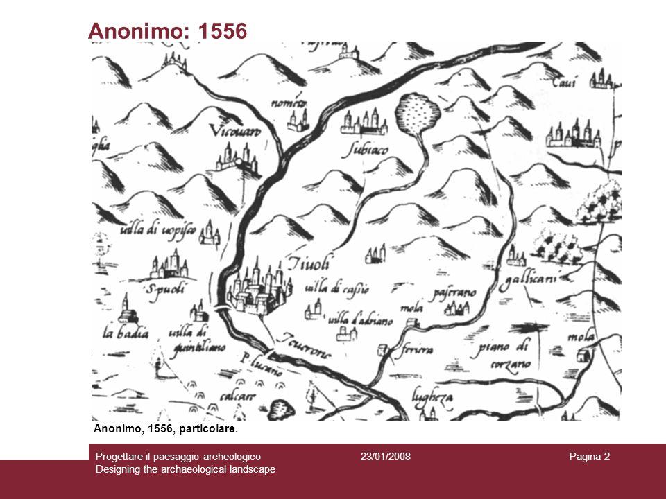 23/01/2008Progettare il paesaggio archeologico Designing the archaeological landscape Pagina 2 Anonimo: 1556 Anonimo, 1556, particolare.