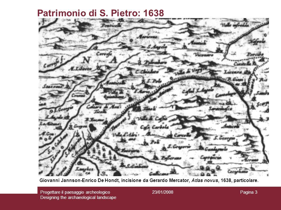 23/01/2008Progettare il paesaggio archeologico Designing the archaeological landscape Pagina 3 Patrimonio di S. Pietro: 1638 Giovanni Jannson-Enrico D