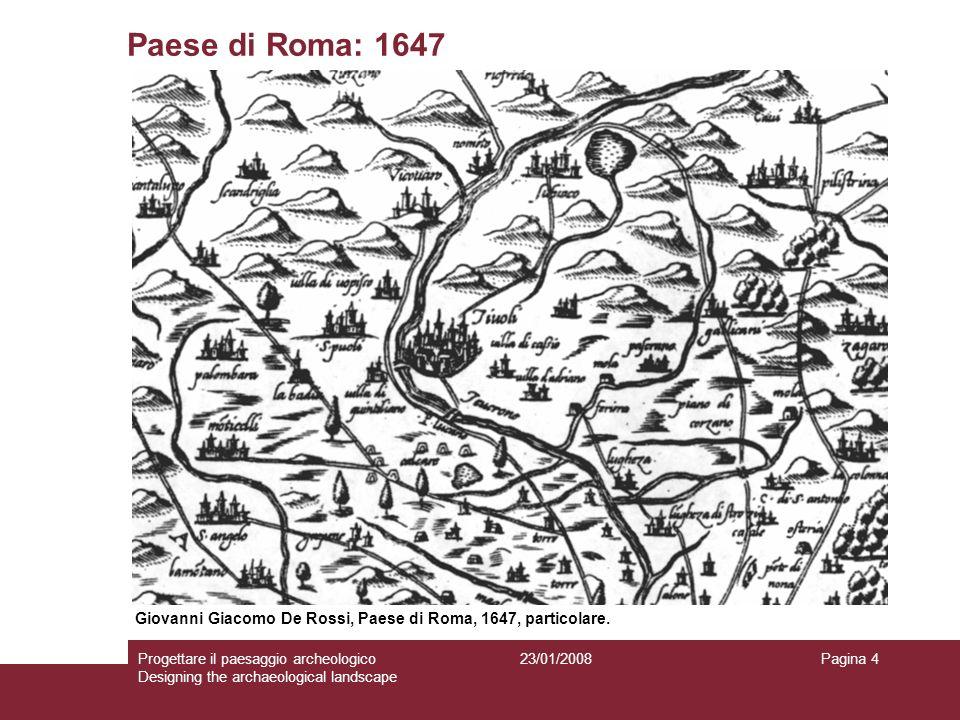 23/01/2008Progettare il paesaggio archeologico Designing the archaeological landscape Pagina 4 Paese di Roma: 1647 Giovanni Giacomo De Rossi, Paese di