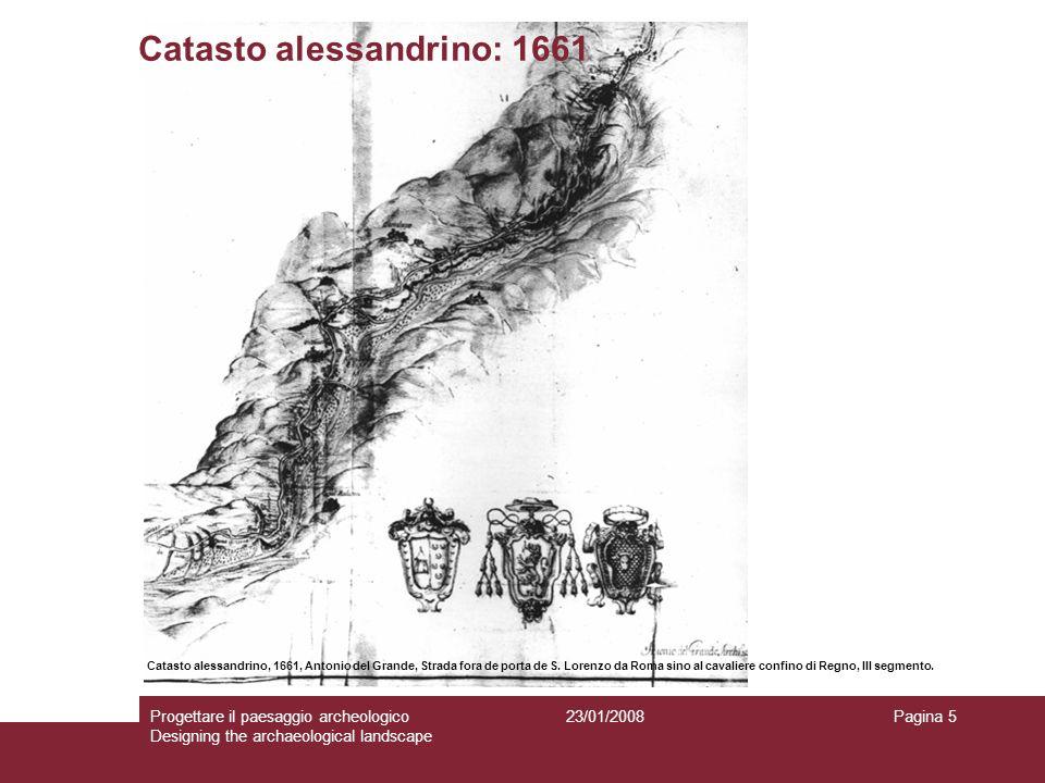 23/01/2008Progettare il paesaggio archeologico Designing the archaeological landscape Pagina 5 Catasto alessandrino: 1661 Catasto alessandrino, 1661,