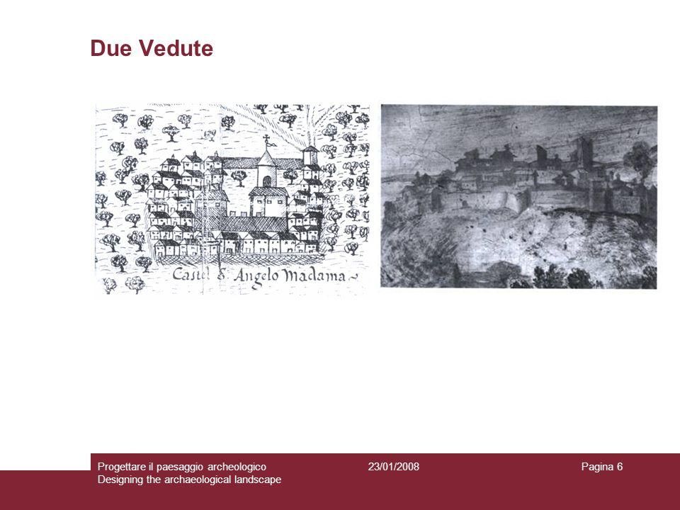 23/01/2008Progettare il paesaggio archeologico Designing the archaeological landscape Pagina 6 Due Vedute