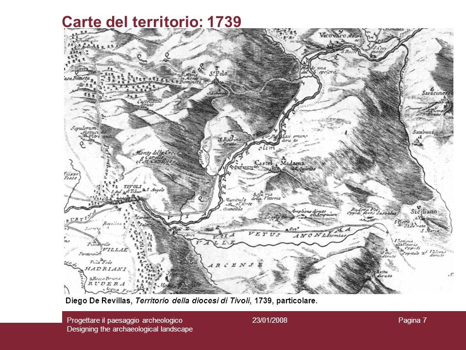 23/01/2008Progettare il paesaggio archeologico Designing the archaeological landscape Pagina 7 Carte del territorio: 1739 Diego De Revillas, Territori