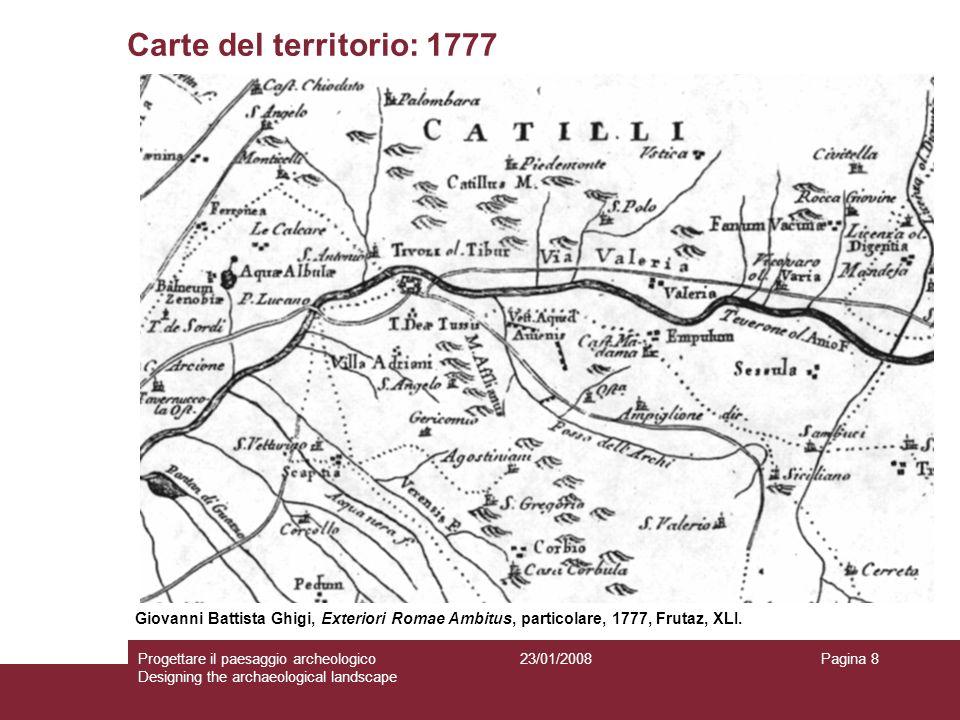 23/01/2008Progettare il paesaggio archeologico Designing the archaeological landscape Pagina 8 Carte del territorio: 1777 Giovanni Battista Ghigi, Ext