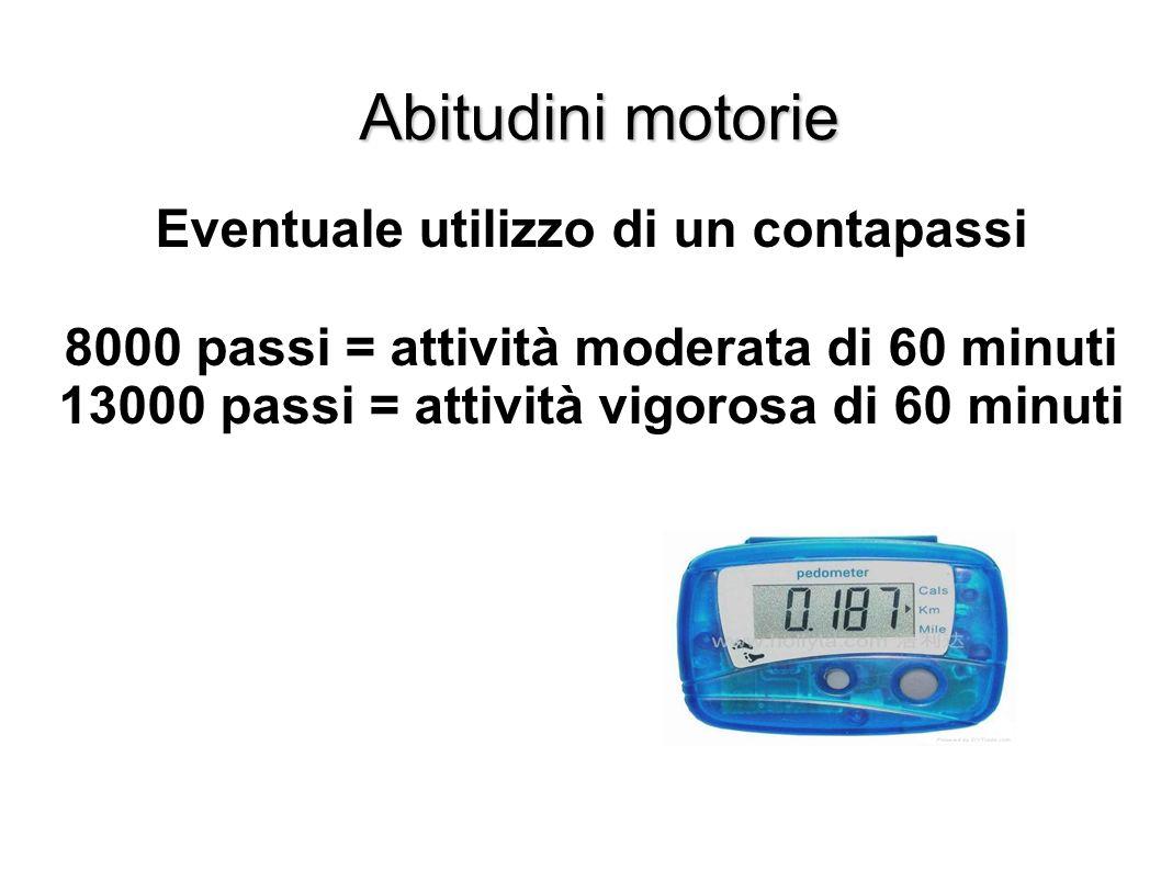 Eventuale utilizzo di un contapassi 8000 passi = attività moderata di 60 minuti 13000 passi = attività vigorosa di 60 minuti
