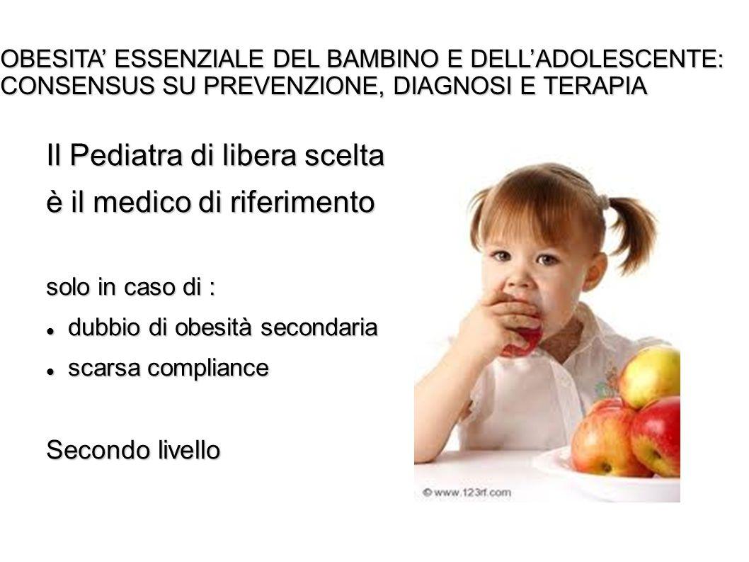 Il Pediatra di libera scelta è il medico di riferimento solo in caso di : dubbio di obesità secondaria dubbio di obesità secondaria scarsa compliance