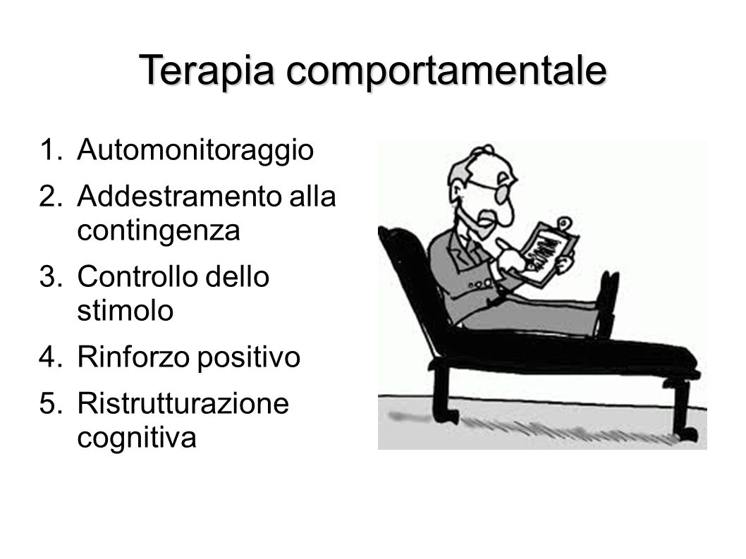 Terapia comportamentale 1.Automonitoraggio 2.Addestramento alla contingenza 3.Controllo dello stimolo 4.Rinforzo positivo 5.Ristrutturazione cognitiva