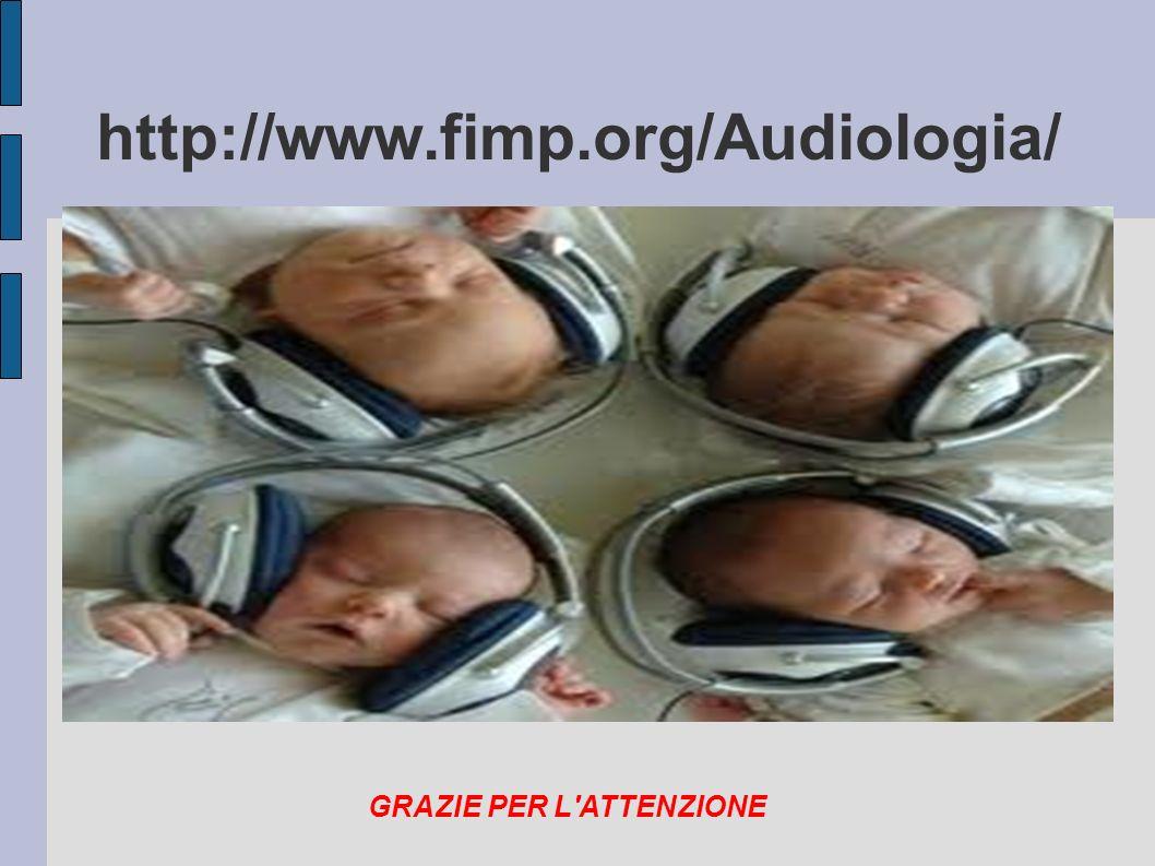 http://www.fimp.org/Audiologia/ GRAZIE PER L'ATTENZIONE
