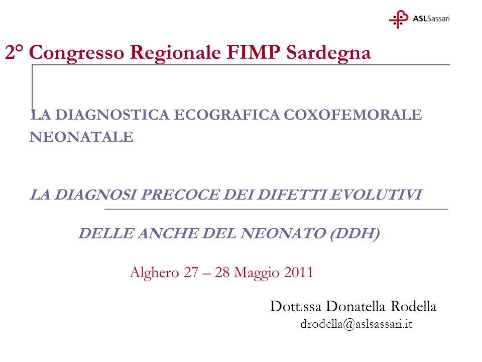 2° Congresso Regionale FIMP Sardegna LA DIAGNOSTICA ECOGRAFICA COXOFEMORALE NEONATALE LA DIAGNOSI PRECOCE DEI DIFETTI EVOLUTIVI DELLE ANCHE DEL NEONAT