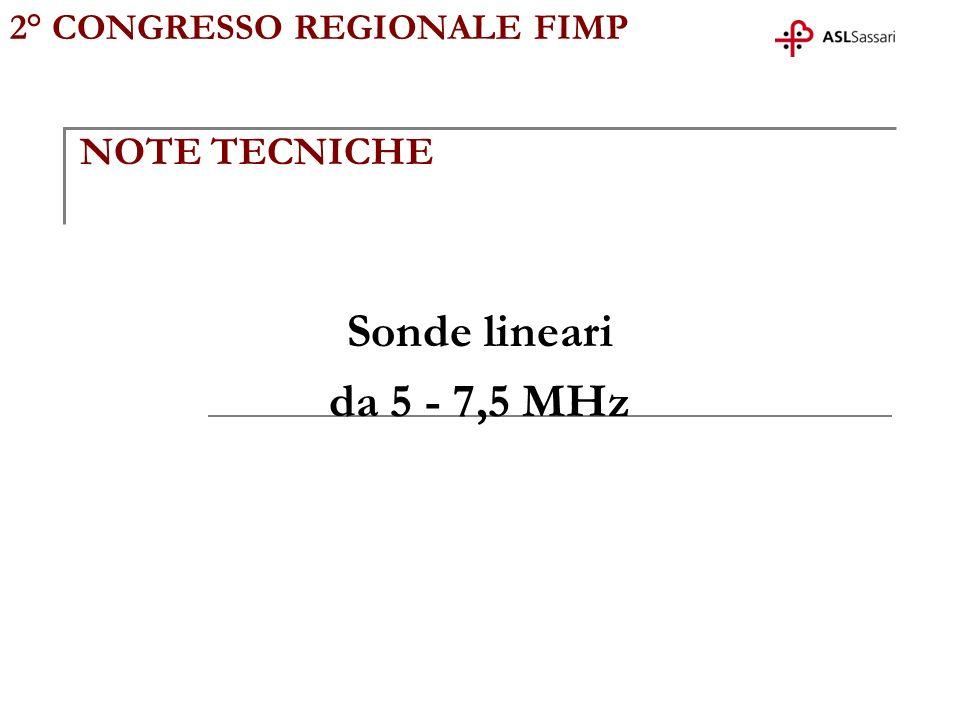 2° CONGRESSO REGIONALE FIMP NOTE TECNICHE Sonde lineari da 5 - 7,5 MHz