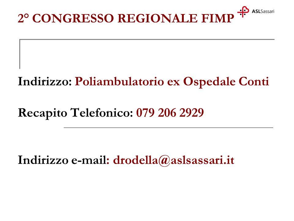 2° CONGRESSO REGIONALE FIMP Indirizzo: Poliambulatorio ex Ospedale Conti Recapito Telefonico: 079 206 2929 Indirizzo e-mail: drodella@aslsassari.it
