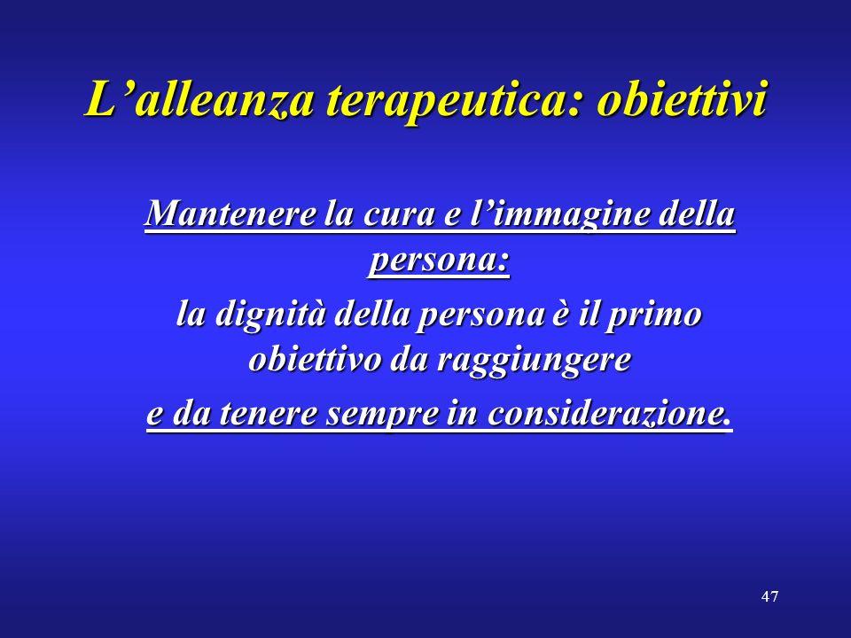 47 Lalleanza terapeutica: obiettivi Mantenere la cura e limmagine della persona: la dignità della persona è il primo obiettivo da raggiungere e da ten