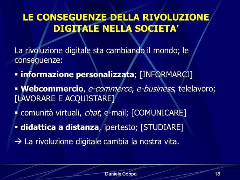 Daniele Coppa17 Vantaggi: tutti i mezzi parlano lo stesso linguaggio; linterattività consente un flusso bidirezionale; fruizione di uninformazione personalizzata; velocità del flusso di informazione.