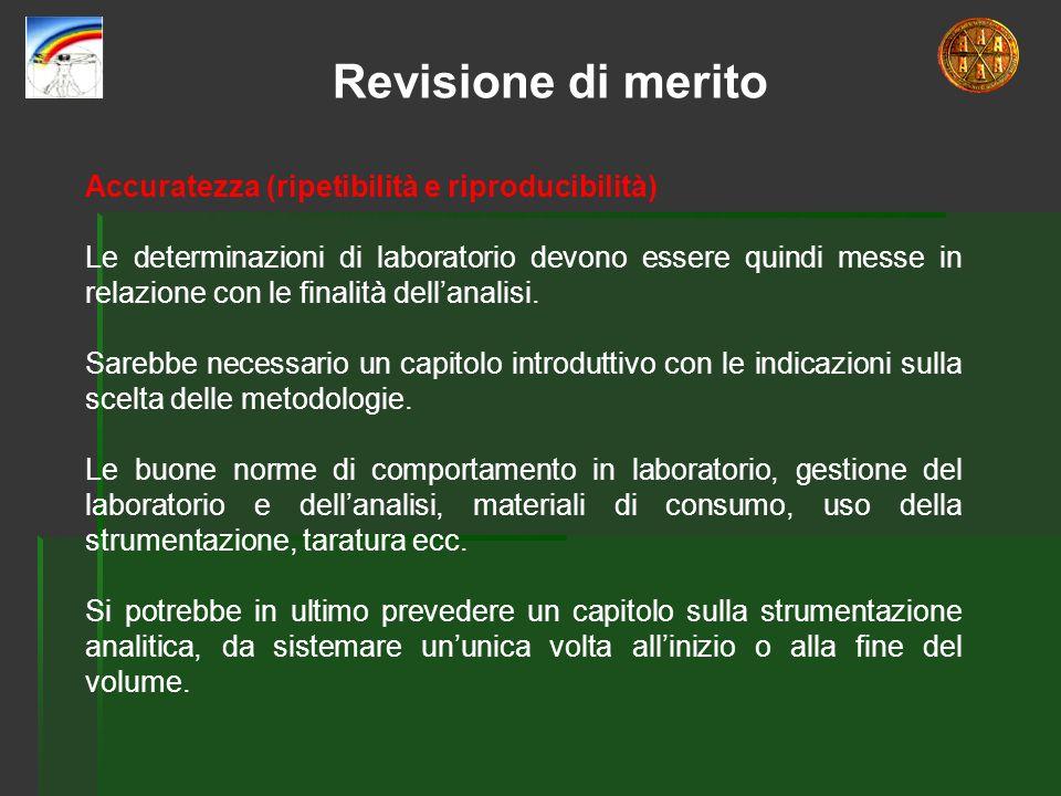 Accuratezza (ripetibilità e riproducibilità) Le determinazioni di laboratorio devono essere quindi messe in relazione con le finalità dellanalisi. Sar