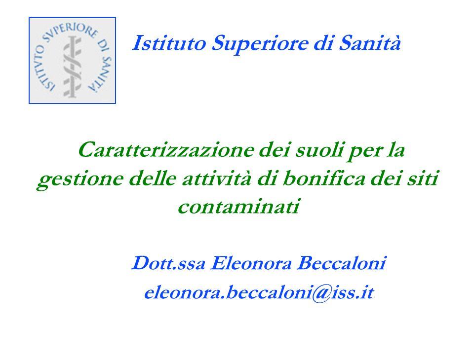 Caratterizzazione dei suoli per la gestione delle attività di bonifica dei siti contaminati Istituto Superiore di Sanità Dott.ssa Eleonora Beccaloni e