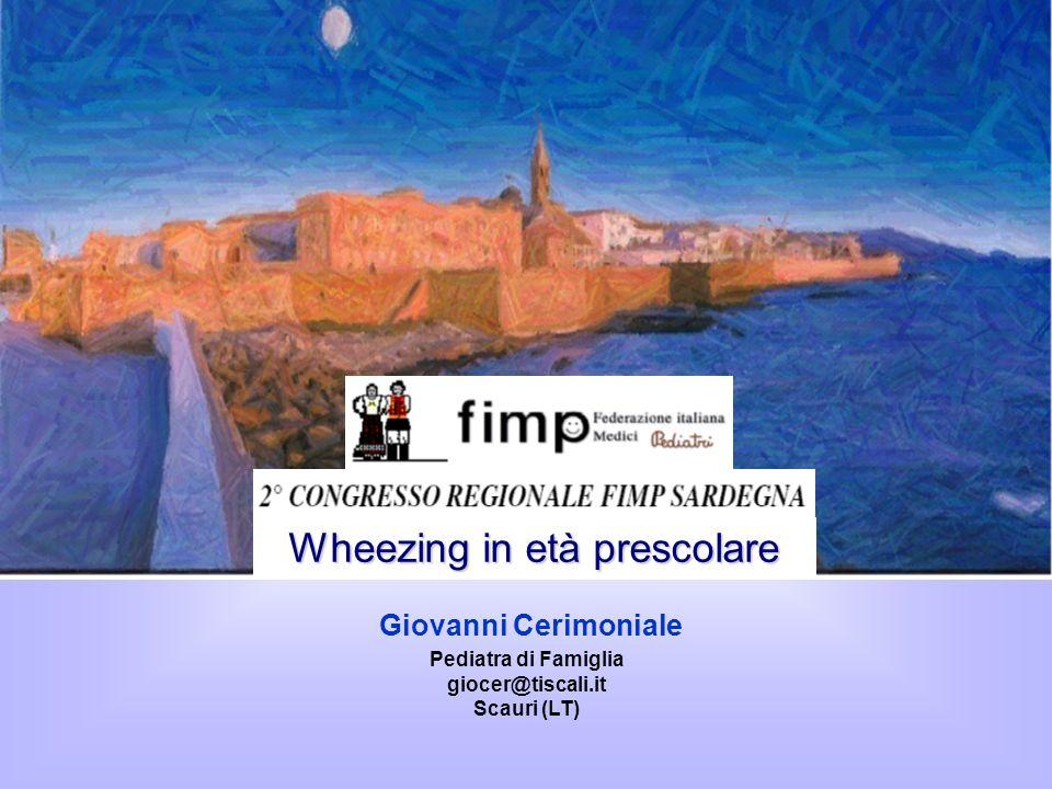 Giovanni Cerimoniale Wheezing in età prescolare Pediatra di Famiglia giocer@tiscali.it Scauri (LT)