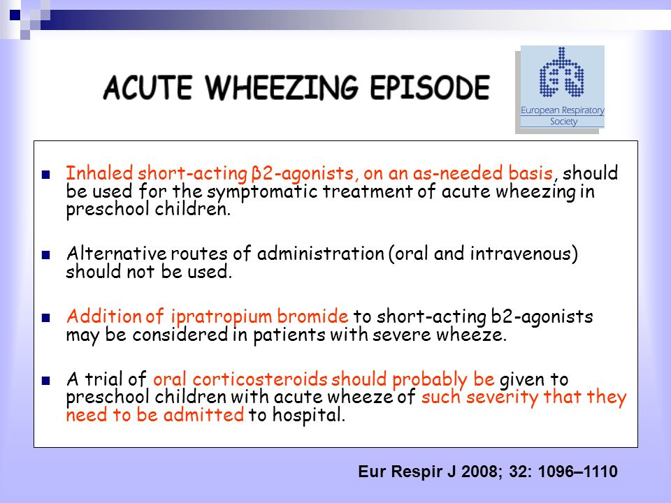 Inhaled short-acting β2-agonists, on an as-needed basis, should be used for the symptomatic treatment of acute wheezing in preschool children. Alterna