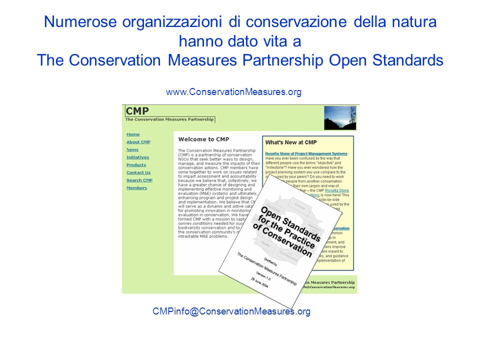 Numerose organizzazioni di conservazione della natura hanno dato vita a The Conservation Measures Partnership Open Standards www.ConservationMeasures.