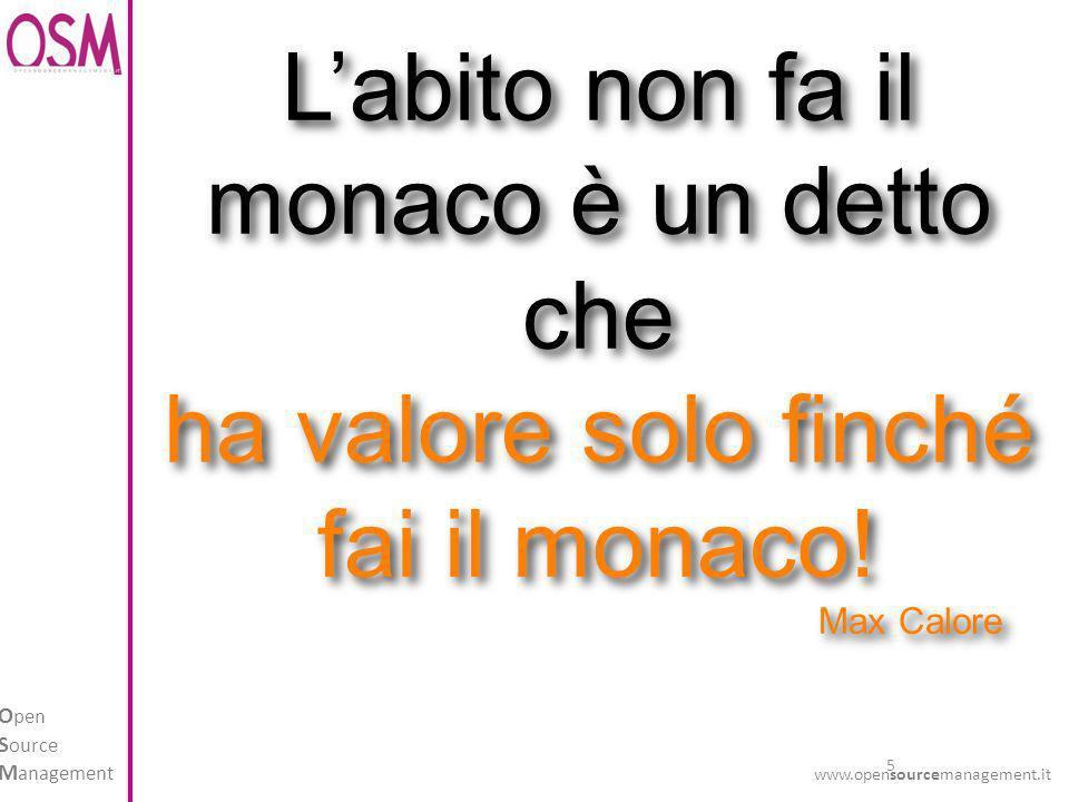 5 O pen S ource M anagement www.opensourcemanagement.it Labito non fa il monaco è un detto che ha valore solo finché fai il monaco.