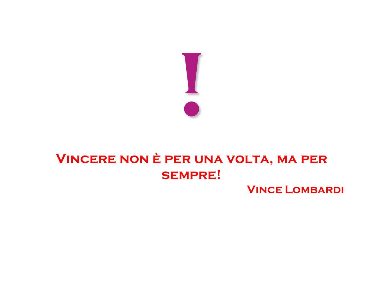 ! Vincere non è per una volta, ma per sempre! Vince Lombardi