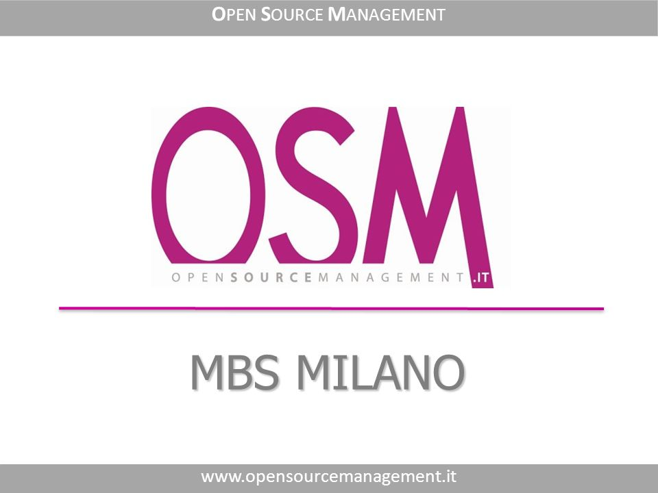 MBS MILANO www.opensourcemanagement.it O PEN S OURCE M ANAGEMENT
