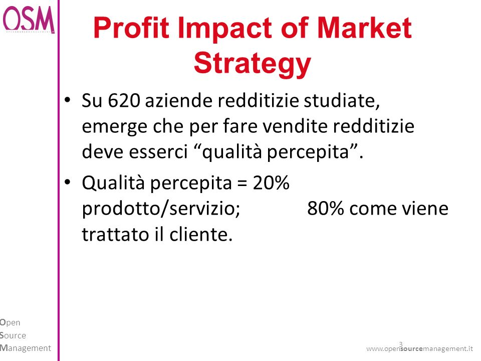 3 O pen S ource M anagement www.opensourcemanagement.it Profit Impact of Market Strategy Su 620 aziende redditizie studiate, emerge che per fare vendite redditizie deve esserci qualità percepita.