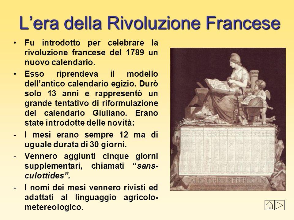 Lera della Rivoluzione Francese Fu introdotto per celebrare la rivoluzione francese del 1789 un nuovo calendario. Esso riprendeva il modello dellantic