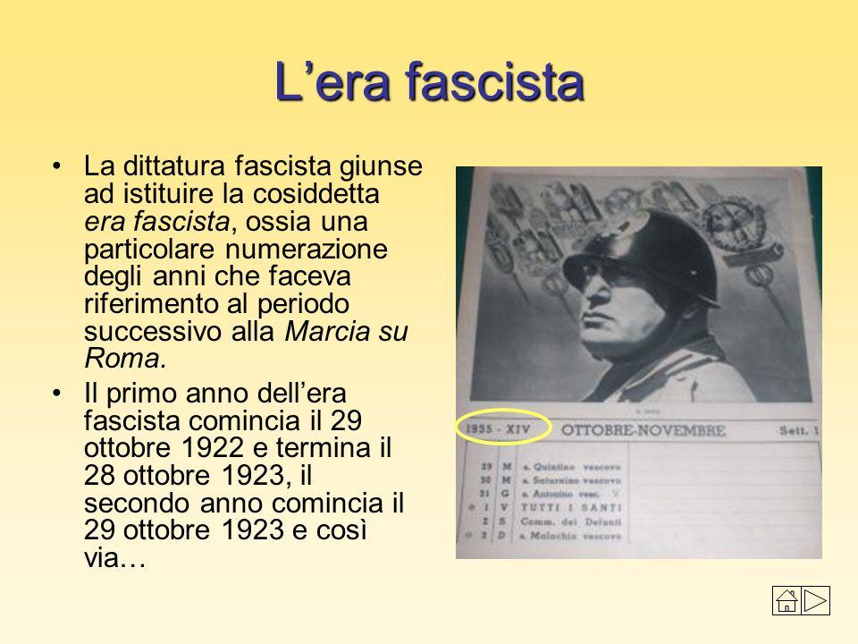 Lera fascista La dittatura fascista giunse ad istituire la cosiddetta era fascista, ossia una particolare numerazione degli anni che faceva riferiment