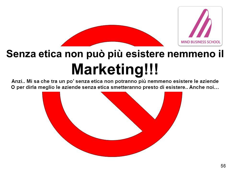 56 Senza etica non può più esistere nemmeno il Marketing!!.