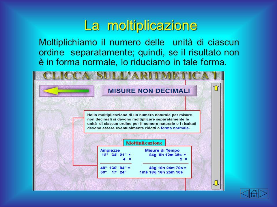 La moltiplicazione Moltiplichiamo il numero delle unità di ciascun ordine separatamente; quindi, se il risultato non è in forma normale, lo riduciamo