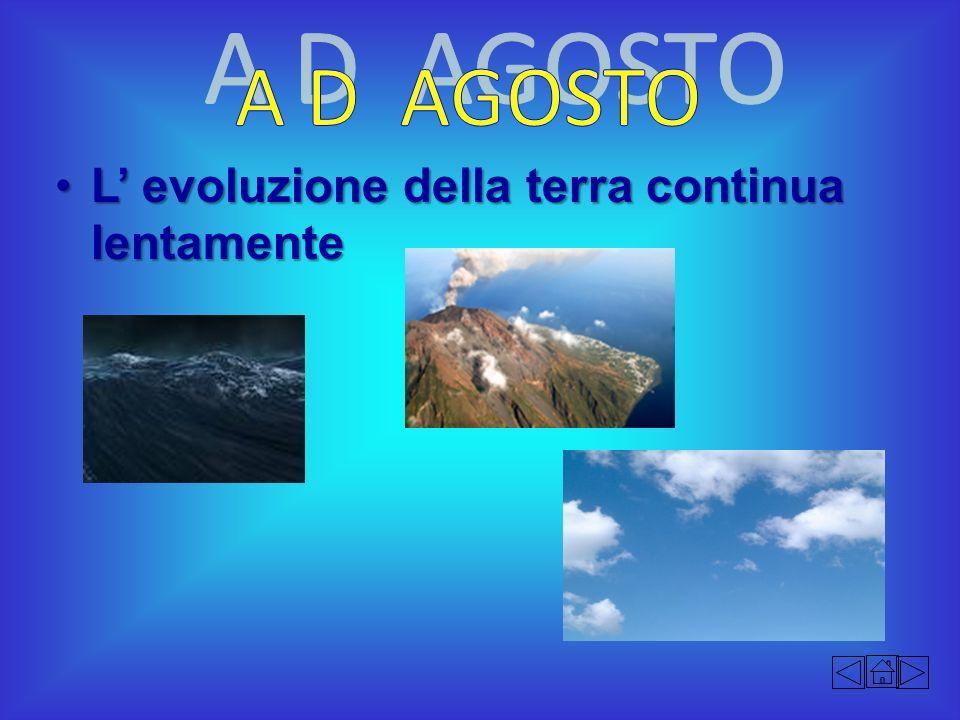 L evoluzione della terra continua lentamenteL evoluzione della terra continua lentamente