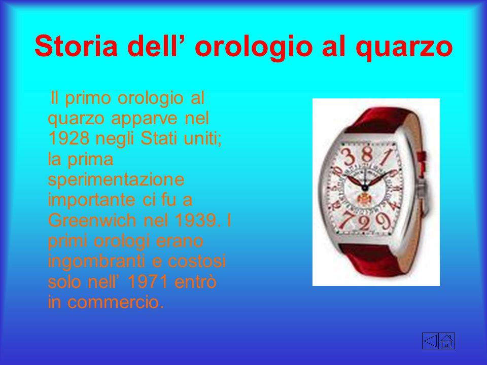 Storia dell orologio al quarzo Il primo orologio al quarzo apparve nel 1928 negli Stati uniti; la prima sperimentazione importante ci fu a Greenwich n