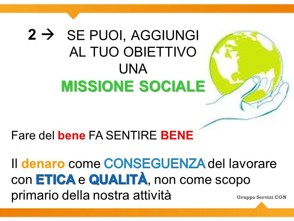 MISSIONE SOCIALE SE PUOI, AGGIUNGI AL TUO OBIETTIVO UNA MISSIONE SOCIALE Fare del bene FA SENTIRE BENE 2