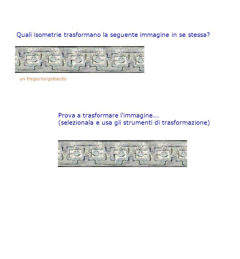 Quali isometrie trasformano la seguente immagine in se stessa? un fregio longobardo Prova a trasformare l'immagine... (selezionala e usa gli strumenti