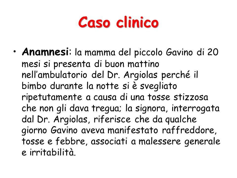 Caso clinico Anamnesi: la mamma del piccolo Gavino di 20 mesi si presenta di buon mattino nellambulatorio del Dr. Argiolas perché il bimbo durante la