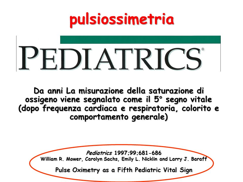 Pediatrics 1997;99;681-686 William R. Mower, Carolyn Sachs, Emily L. Nicklin and Larry J. Baraff Pulse Oximetry as a Fifth Pediatric Vital Sign pulsio