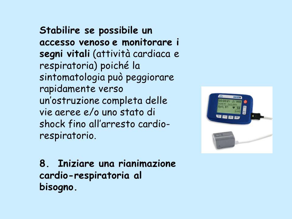 Stabilire se possibile un accesso venoso e monitorare i segni vitali (attività cardiaca e respiratoria) poiché la sintomatologia può peggiorare rapida