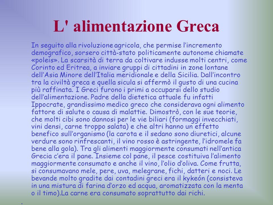 L' alimentazione Greca In seguito alla rivoluzione agricola, che permise lincremento demografico, sorsero città-stato politicamente autonome chiamate