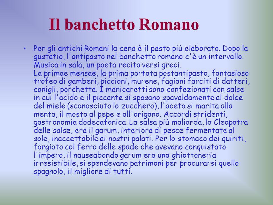 Il banchetto Romano Per gli antichi Romani la cena è il pasto più elaborato. Dopo la gustatio, l'antipasto nel banchetto romano c'è un intervallo. Mus