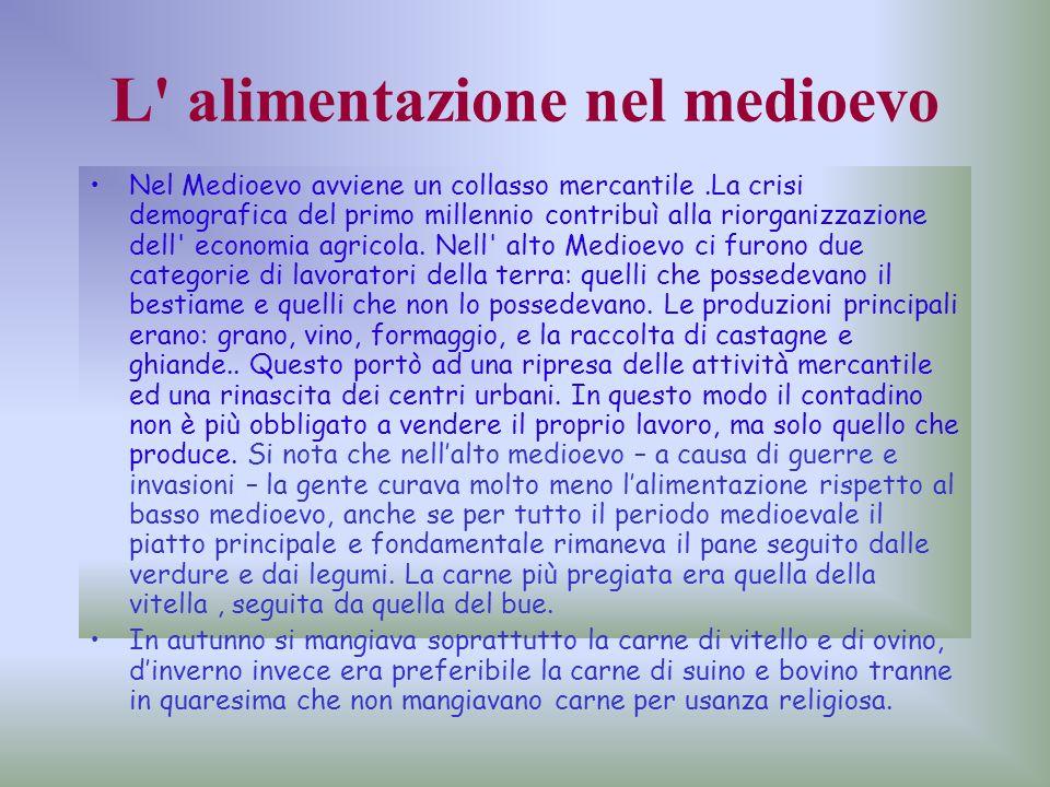L' alimentazione nel medioevo Nel Medioevo avviene un collasso mercantile.La crisi demografica del primo millennio contribuì alla riorganizzazione del