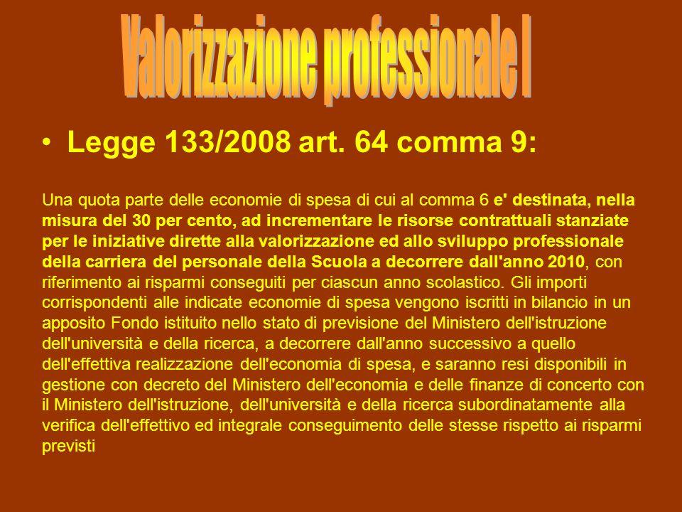 Legge 133/2008 art. 64 comma 9: Una quota parte delle economie di spesa di cui al comma 6 e' destinata, nella misura del 30 per cento, ad incrementare