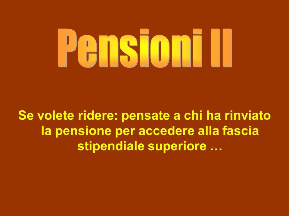 Se volete ridere: pensate a chi ha rinviato la pensione per accedere alla fascia stipendiale superiore …
