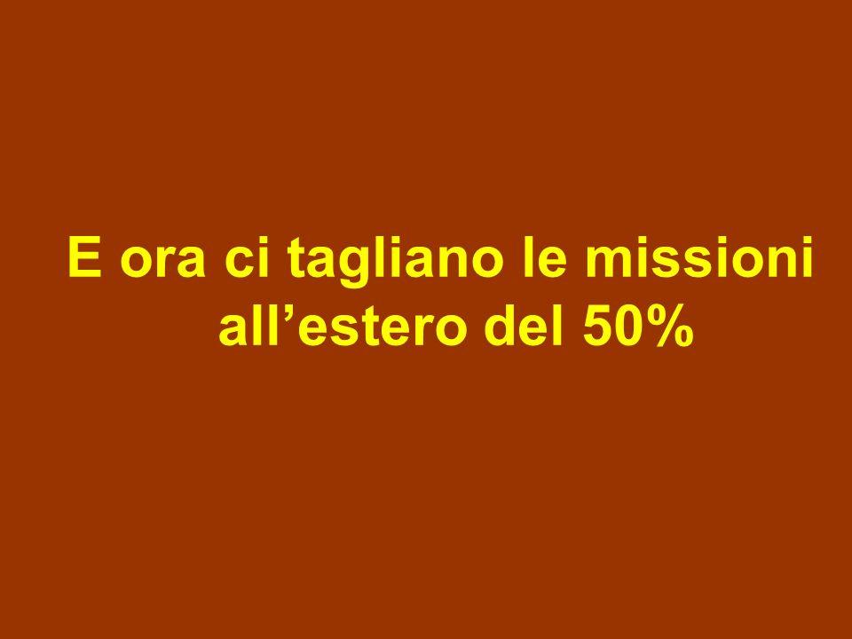 E ora ci tagliano le missioni allestero del 50%