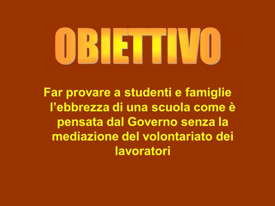 Far provare a studenti e famiglie lebbrezza di una scuola come è pensata dal Governo senza la mediazione del volontariato dei lavoratori