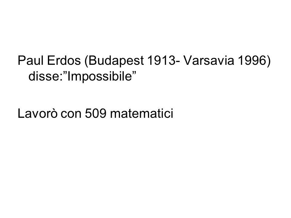 Paul Erdos (Budapest 1913- Varsavia 1996) disse:Impossibile Lavorò con 509 matematici