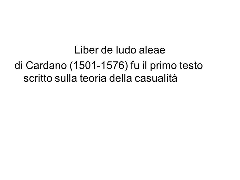 Liber de ludo aleae di Cardano (1501-1576) fu il primo testo scritto sulla teoria della casualità