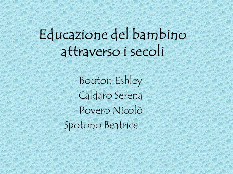 Educazione del bambino attraverso i secoli Bouton Eshley Caldaro Serena Povero Nicolò Spotono Beatrice