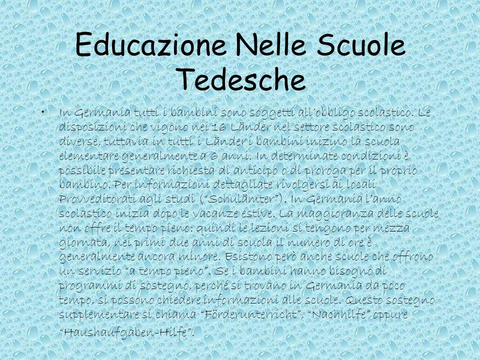 Educazione Nelle Scuole Tedesche In Germania tutti i bambini sono soggetti allobbligo scolastico. Le disposizioni che vigono nei 16 Länder nel settore