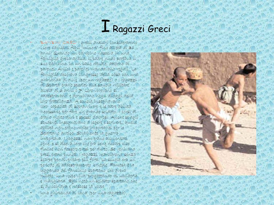I Ragazzi Greci BAMBINI GRECI I grecii antichi considerarono i loro bambini figli